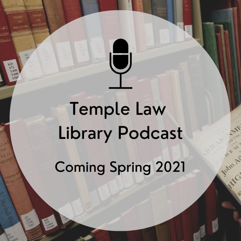 "Photo of a shelf of book with the text ""Temple Law Library Podcast Coming Spring 2021"" in a white circle over the photo."